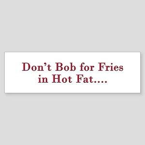 Don't Bob for Fries [R] Bumper Sticker
